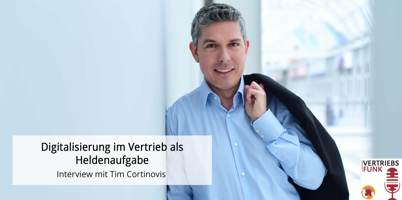 Digitalisierung im Vertrieb als Heldenaufgabe. Interview mit Tim Cortinovis